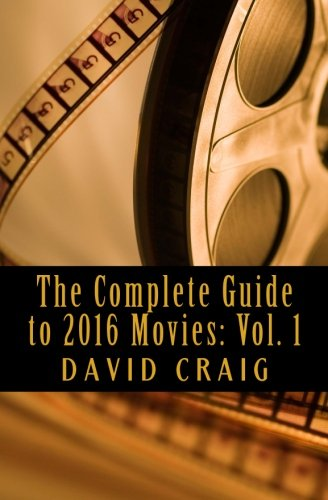 The Complete Guide to 2016 Movies: Volume 1: January to June