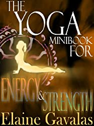 The Yoga Minibook for Energy and Strength (The Yoga Minibook Series 4)