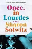 """Sharon Solwitz, """"Once, in Lourdes"""" (Spiegel & Grau, 2017)"""