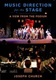 Music Direction for the Stage : A View from the Podium, Church, Joseph, 0199993416