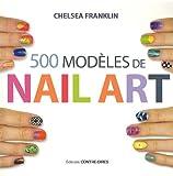 500 modèles de nail art : Pour des ongles de rêve en toute occasion