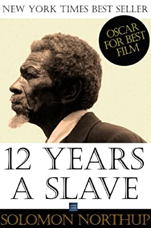 the abolishment of slavery in solomon northups memoir 12 years a slave Northup's narrative was published eight years before the civil war it sold 30,000 copies, so that would qualify it as a best-seller in its time, and it became part of the building anti-slavery momentum.