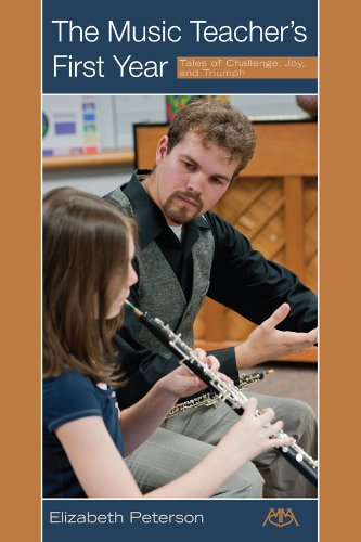 THE MUSIC TEACHERS FIRST YEAR: TALES OF CHALLENGE  JOY AND TRIUMPH