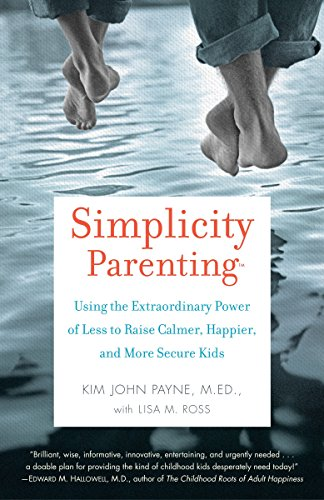 - Simplicity Parenting: Using the Extraordinary Power of Less to Raise Calmer, Happier, and More Secure Kids
