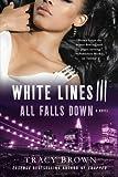 White Lines III: All Falls Down: A Novel