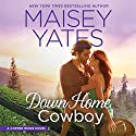 Down Home Cowboy: A Western Romance Novel Audiobook by Maisey Yates Narrated by Lillian Thayer