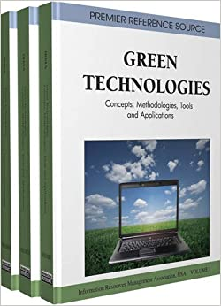 Green Technologies: Concepts, Methodologies, Tools and Applications: 3 (Premier Reference Source) 9781609604721 Higher Education Textbooks at amazon