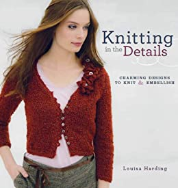 Knitting in the Details: Charming Designs to Knit and Embellish by [Harding, Louisa]