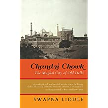 Chandni Chowk: The Mughal City of Old Delhi