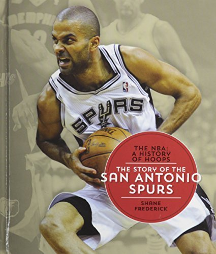 - The Story of the San Antonio Spurs (The NBA: a History of Hoops) by Shane Frederick (2014-07-04)