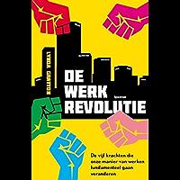 De werkrevolutie: de vijf krachten die onze manier van werken fundamenteel gaan veranderen