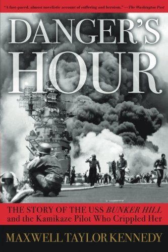 Danger's Hour: The Story of the USS Bunker Hill and the Kamikaze Pilot Who Crippled Her ()