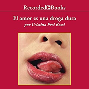 El amor es una droga dura [Love Is A Strong Drug (Texto Completo)] Audiobook