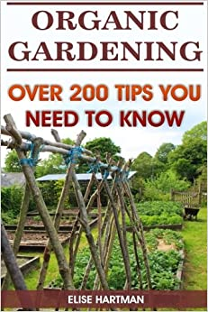 Organic Gardening: Over 200 Tips You Need To Know