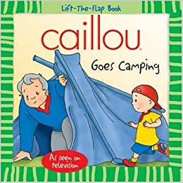 Book Caillou: Goes Camping (Lift-the-Flap Book) by Roger Harvey (2007-05-28)