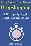 Make Money from Home Dropshipping: Sell Dropshipping & Tshirt Products Online