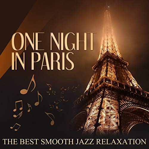 One Night in Paris: The Best Smooth Jazz Relaxation, Soft Instrumental Music for Romantic Date Night, French Restaurant