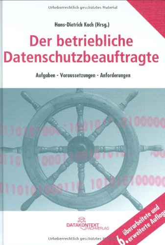 Der betriebliche Datenschutzbeauftragte: Aufgaben - Voraussetzungen - Anforderungen
