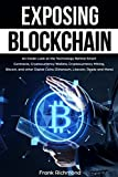 img - for Exposing Blockchain: An Inside Look at the Technology Behind Smart Contracts, Cryptocurrency Wallets, Cryptocurrency Mining, Bitcoin, and other Digital Coins (Ethereum, Litecoin, Ripple and More) book / textbook / text book