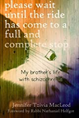 Please wait until the ride has come to a full and complete stop: My brother's life with schizophrenia Paperback