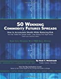 img - for 50 Winning Commodity Futures Spreads: How to Accumulate Wealth While Reducing Risk book / textbook / text book