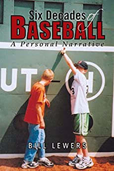 Six Decades of Baseball: A Personal Narrative by [Lewers, Bill]