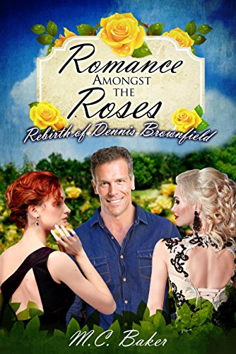 Romance amongst the roses: The rebirth of Dennis Brownfield by M C Baker