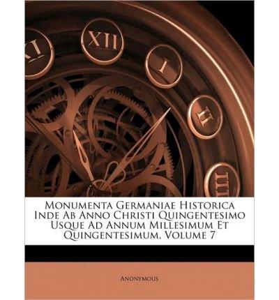 Monumenta Germaniae Historica Inde AB Anno Christi Quingentesimo Usque Ad Annum Millesimum Et Quingentesimum, Volume 7 (Paperback)(Latin) - Common pdf