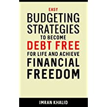 Personal Finance: Easy Budgeting Strategies to Become Debt Free for Life and Achieve Financial Freedom (Personal Finance & Investing, Retirement Planning, Budgeting, Money, Financial Freedom)