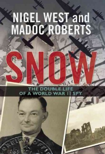 Snow: The Double Life of a World War II Spy [ SNOW: THE DOUBLE LIFE OF A WORLD WAR II SPY BY West, Nigel ( Author ) Sep-27-2011 pdf