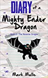 Diary of a Mighty Ender Dragon (Book 2): The Reverse Dragon (An Unofficial Minecraft Book for Kids Ages 9 - 12 (Preteen)
