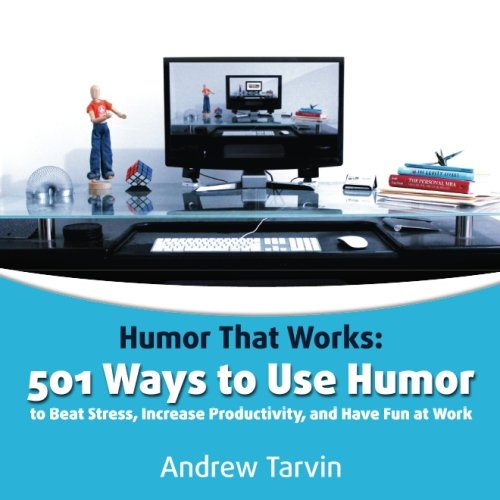 Humor That Works: 501 Ways to Use Humor to Beat Stress, Increase Productivity and Have Fun at Work