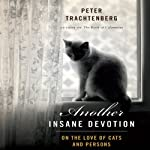 Another Insane Devotion: On the Love of Cats and Persons | Peter Trachtenberg