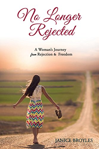 Book: No Longer Rejected - A Woman's Journey from Rejection to Freedom by Janice Lee Broyles