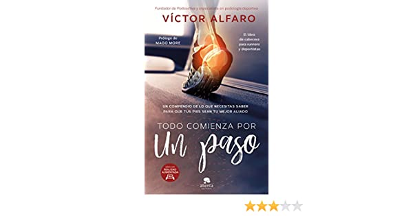 Amazon.com: Todo comienza por un paso: Un compendio de lo que necesitas saber para que tus pies sean tu mejor aliado (Spanish Edition) eBook: Victor Alfaro ...