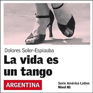 La vida es un tango [Life Is a Tango] Audiobook