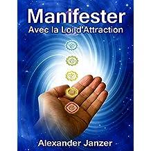 Manifester avec la Loi d'Attraction (French Edition)