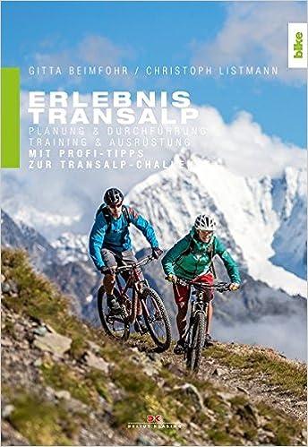 Erlebnis Transalp: Planung und Durchführung. Training und Ausrüstung ...