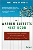 By Matthew Schifrin The Warren Buffetts Next Door: The World's Greatest Investors You've Never Heard Of and What You Can (1st Edition)