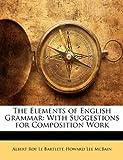 The Elements of English Grammar, Albert Roy Le Bartlett and Howard Lee McBain, 1142337936