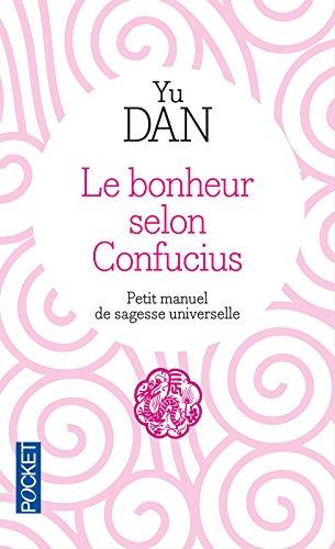 Le Bonheur selon Confucius Poche – 8 novembre 2012 Dan YU Alexis LAVIS Shan SA Philippe DELAMARE