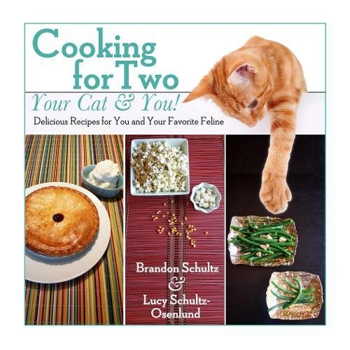 Cooking for Two--Your Cat & You!: Delicious Recipes for You and Your Favorite (Cat Cookie Recipe)