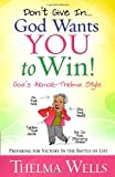 Don't Give In-- God Wants You to Win!, Thelma Wells, 0736926143