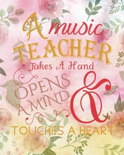 Music Teachers Record Book - A music teacher takes a hand opens a mind & touches a heart: Music Teacher Planner, Lesson Planner, Record Book.  Setting Yearly Goal and Record ... Teacher Planner 2018-2019 Series) (Volume 3)