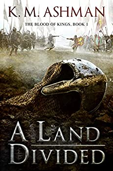 A Land Divided (The Blood of Kings Book 1) by [Ashman, K. M.]