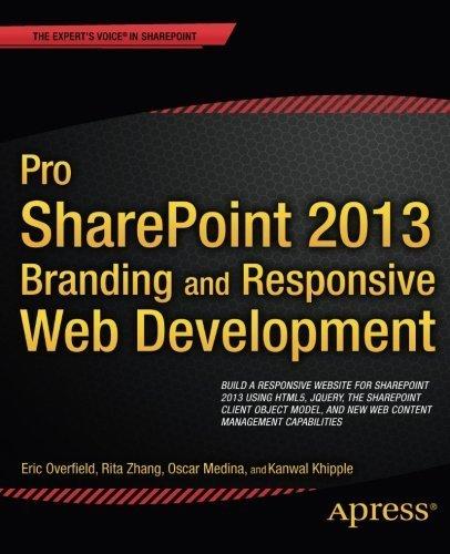 Pro SharePoint 2013 Branding and Responsive Web Development (The Expert's Voice) 1st edition by Overfield, Eric, Zhang, Rita, Medina, Oscar, Khipple, Kanwal (2013) Paperback
