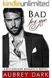 Bad For Me (A Billionaire Romance Novel)