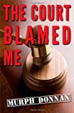 The Court Blamed Me, Murph Donnan, 1611530202