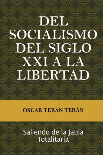 Del Socialismo del Siglo XXI a la Libertad: Saliendo de la jaula totalitaria (Spanish Edition) PDF Text fb2 ebook