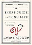 A Short Guide to a Long Life by David B. Agus M.D. (2014-12-30)
